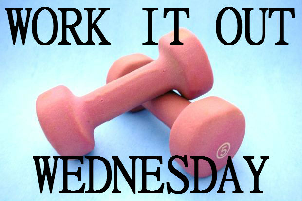 work it out wednesday - edition one